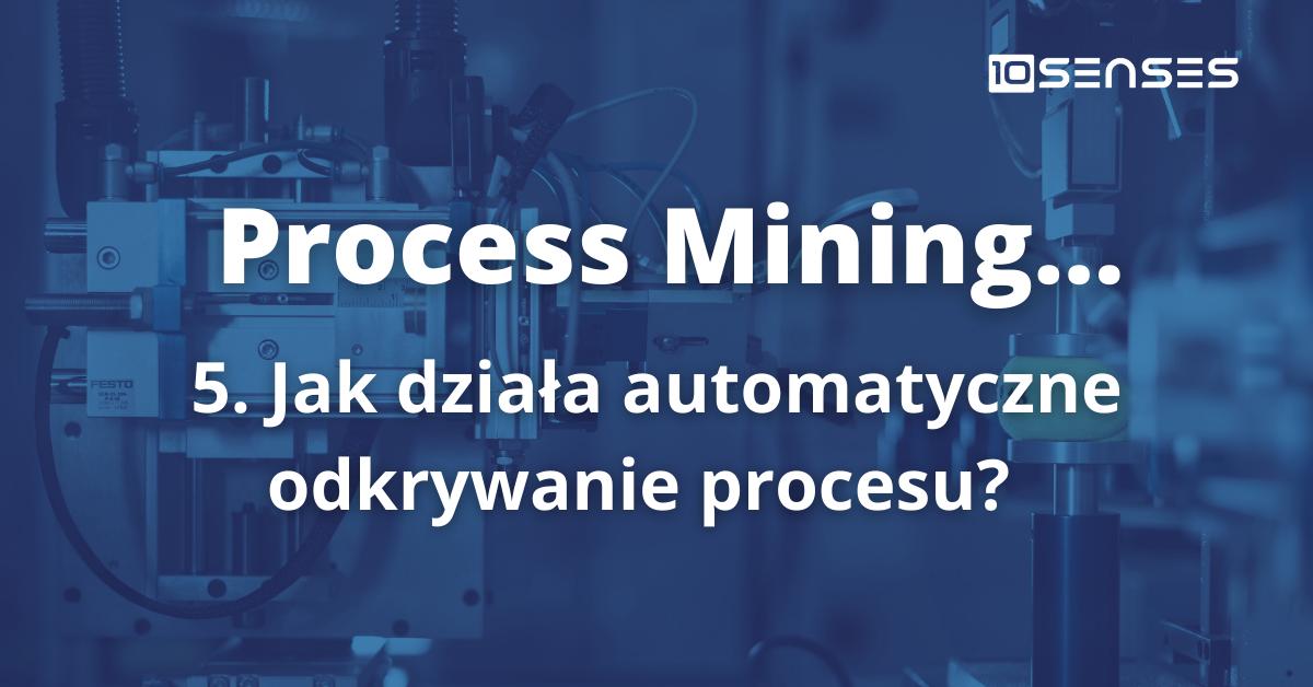 Jak działa automatyczne odkrywanie procesu