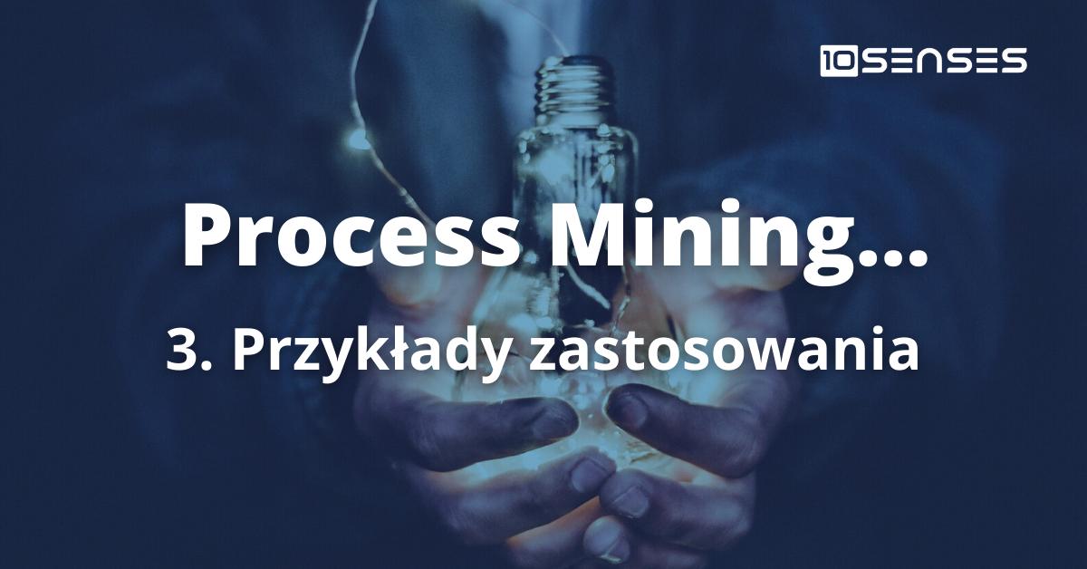 Przykłady zastosowań Process Mining
